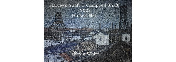 "Kevin ""Bushy"" White: Pictorial Mineral Art Works of Mining in Broken Hill, NSW, Australia: Part 1"